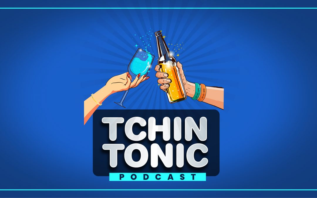 TCHIN TONIC, l'apéro-podcast gorgé de solutions positives et constructives.